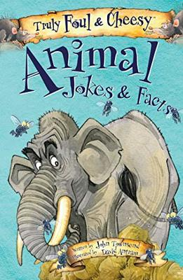 Truly Foul & Cheesy Animal Jokes & Facts by John Townsend