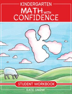 Kindergarten Math With Confidence Student Workbook by Kate Snow