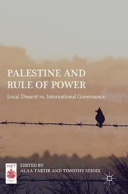 Palestine and Rule of Power: Local Dissent vs. International Governance by Alaa Tartir