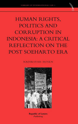 Human Rights, Politics and Corruption in Indonesia by Nadirsyah Hosen