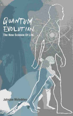 Quantum Evolution: The New Science of the Life Force by Johnjoe McFadden