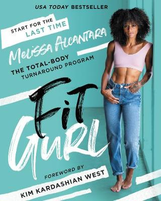 Fit Gurl: The Total-Body Turnaround Program by Melissa Alcantara