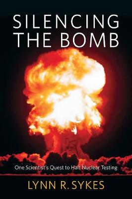 Silencing the Bomb: One Scientist's Quest to Halt Nuclear Testing book