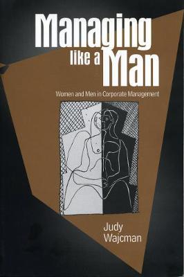 Managing Like a Man by Judy Wajcman