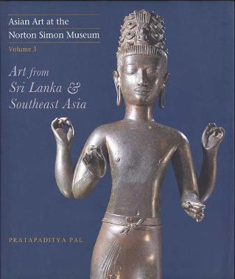 Asian Art at the Norton Simon Museum by Pratapaditya Pal