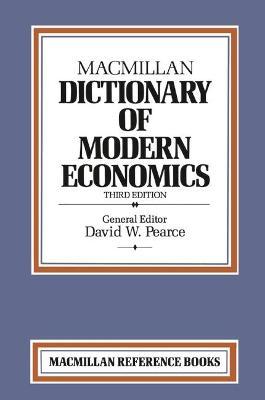 Macmillan Dictionary of Modern Economics by David W. Pearce