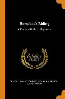 Horseback Riding: A Practical Guide for Beginners by Orange Judd and Company