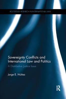 Sovereignty Conflicts and International Law and Politics: A Distributive Justice Issue by Jorge E. Nunez