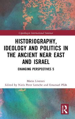 Historiography, Ideology and Politics in the Ancient Near East and Israel: Changing Perspectives 5 book