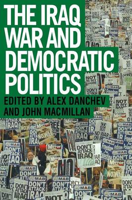Iraq War and Democratic Politics by Alex Danchev