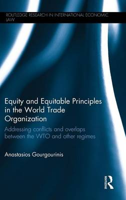 Equity and Equitable Principles in the World Trade Organization by Anastasios Gourgourinis