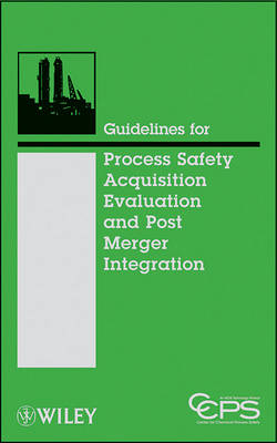 Guidelines for Acquisition Evaluation and Post Merger Integration by Center for Chemical Process Safety (CCPS)