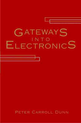 Gateways into Electronics by Peter Carroll Dunn