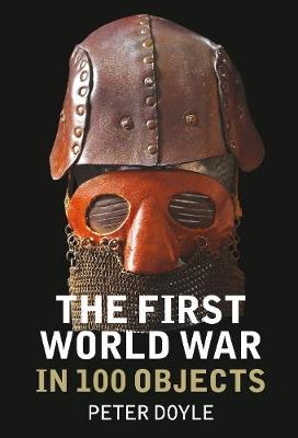 First World War in 100 Objects by Peter Doyle