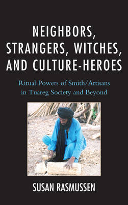 Neighbors, Strangers, Witches, and Culture-Heroes by Susan J. Rasmussen