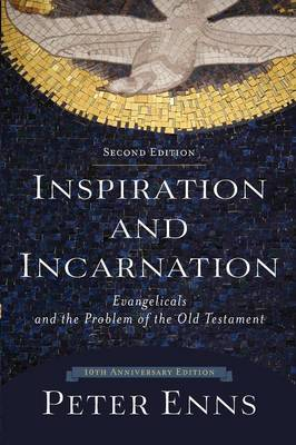 Inspiration and Incarnation by Biblical Studies Peter Enns