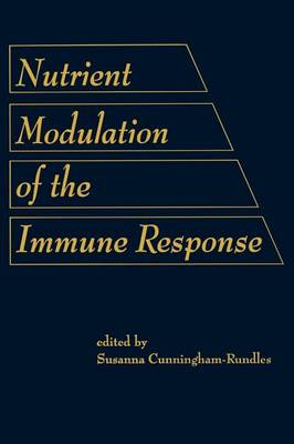 Nutrient Modulation of the Immune Response by Cunningham-Rund