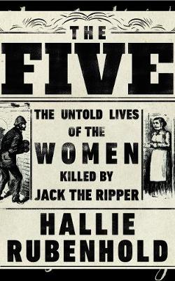 The Five: The Untold Lives of the Women Killed by Jack the Ripper book