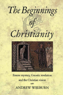 The Beginnings of Christianity by Andrew J. Welburn