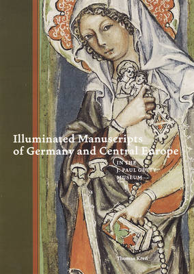 Illuminated Manuscripts of Germany and Central Europe in the J.Paul Getty Museum by Thomas Kren