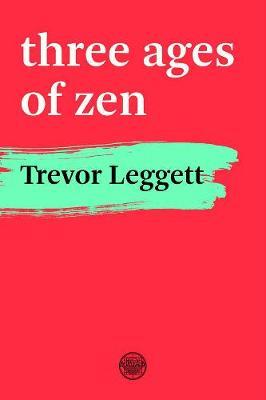 Three Ages Of Zen by Trevor Leggett