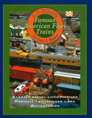 A C Gilbert's Famous American Flyer Trains by Paul C. Nelson