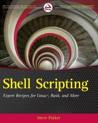Shell Scripting: Expert Recipes for Linux, Bash, and more by Steve Parker