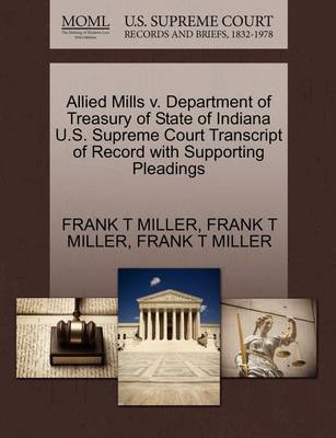 Allied Mills V. Department of Treasury of State of Indiana U.S. Supreme Court Transcript of Record with Supporting Pleadings by Frank T Miller