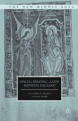 Spaces for Reading in Later Medieval England by Mary C. Flannery