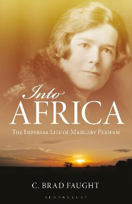 Into Africa: The Imperial Life of Margery Perham by C. Brad Faught
