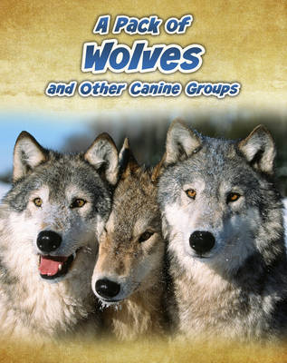 A Pack of Wolves by Anna Claybourne