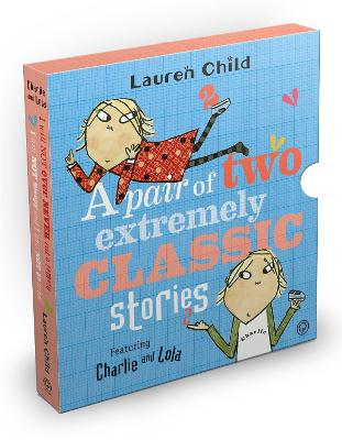 Charlie and Lola: Classic Gift Slipcase: A Pair of Two Extremely Classic Stories by Lauren Child