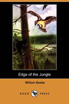 Edge of the Jungle (Dodo Press) by William Beebe
