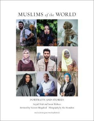 Muslims of the World: Portraits and Stories of Hope, Survival, Loss, and Love by Sajjad Shah