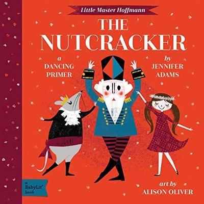 The Nutcracker: A Dancing Primer by Jennifer Adams