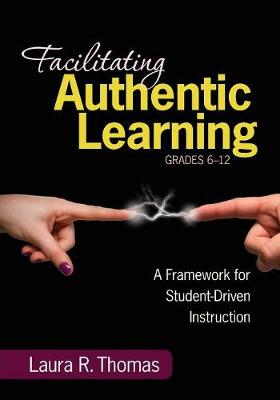 Facilitating Authentic Learning, Grades 6-12 by Laura L. R. Thomas