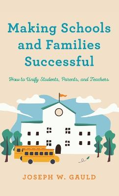 Making Schools and Families Successful: How to Unify Students, Parents, and Teachers book