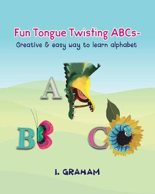 Fun Tongue Twisting ABCs: Creative & Easy Way to Learn Alphabet by Inna Graham