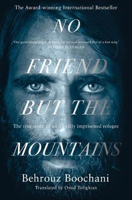 No Friend but the Mountains: The True Story of an Illegally Imprisoned Refugee by Behrouz Boochani