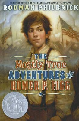 Mostly True Adventures of Homer P. Figg by Rodman Philbrick
