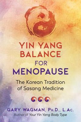 Yin Yang Balance for Menopause: The Korean Tradition of Sasang Medicine by Gary Wagman