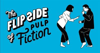 The Flip Side of...Pulp Fiction: Unofficial and Unauthorized by Little White Lies