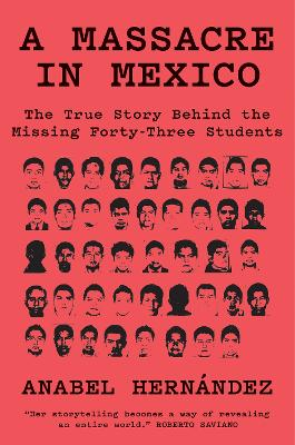 A Massacre in Mexico: The True Story Behind the Missing Forty Three by Anabel Hernandez