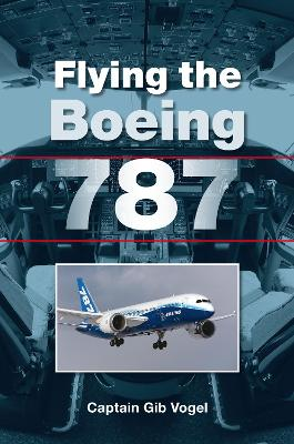 Flying the Boeing 787 by Captain Gib Vogel