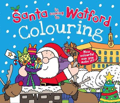 Santa is Coming to Watford Colouring Book by Katherine Sully