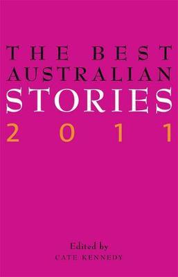 Best Australian Stories 2011 by Cate Kennedy