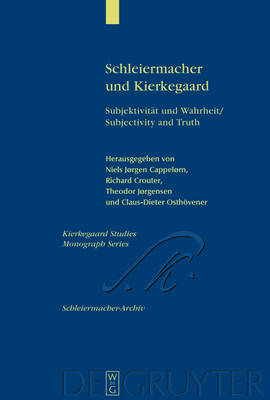 Schleiermacher und Kierkegaard: Subjektivitat und Wahrheit / Subjectivity and Truth. Akten des Schleiermacher-Kierkegaard-Kongresses in Kopenhagen Oktober 2003 / Proceedings from the Schleiermacher-Kierkegaard Congress in Copenhagen October, 2003 by Richard Crouter