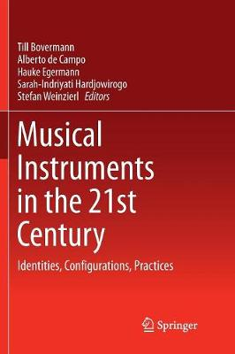 Musical Instruments in the 21st Century: Identities, Configurations, Practices by Till Bovermann
