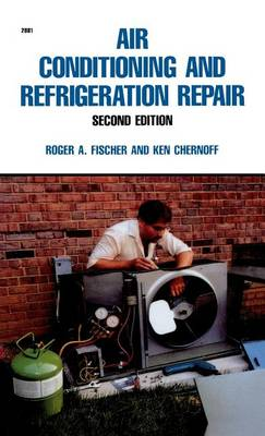 Air Conditioning and Refrigeration Repair by Roger a Fischer