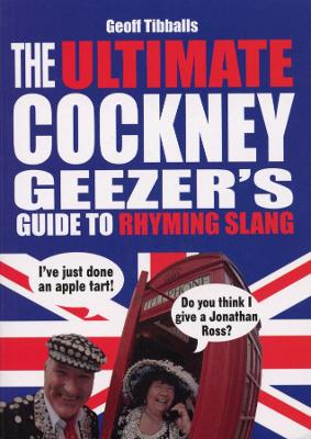 The Ultimate Cockney Geezer's Guide to Rhyming Slang by Geoff Tibballs